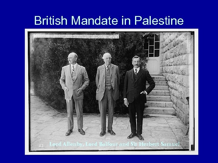 British Mandate in Palestine Lord Allenby, Lord Balfour and Sir Herbert Samuel