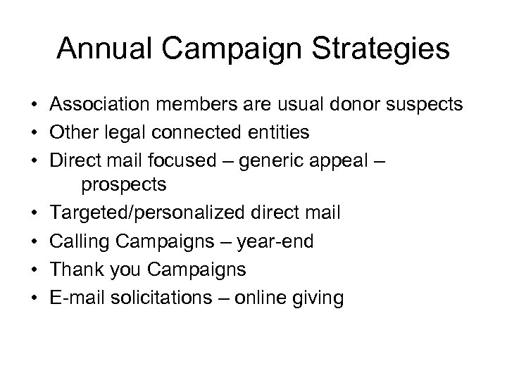 Annual Campaign Strategies • Association members are usual donor suspects • Other legal connected