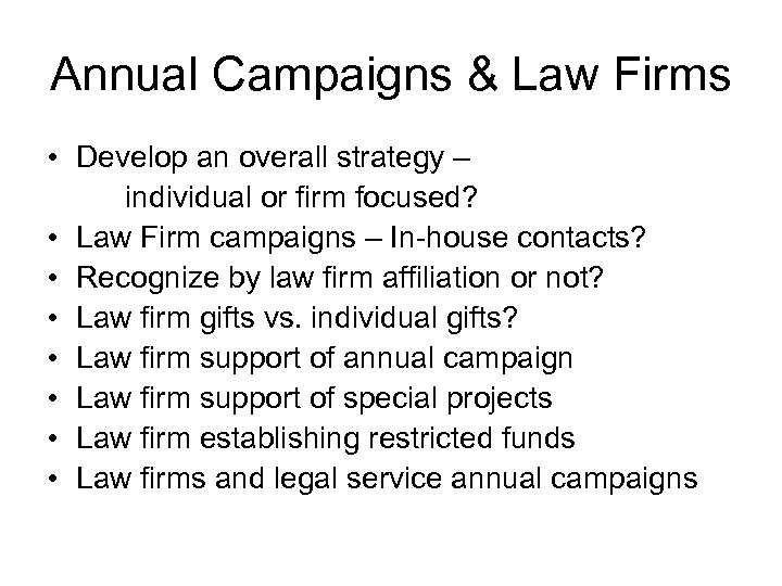 Annual Campaigns & Law Firms • Develop an overall strategy – individual or firm