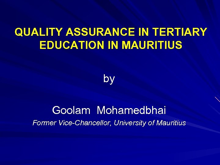QUALITY ASSURANCE IN TERTIARY EDUCATION IN MAURITIUS by Goolam Mohamedbhai Former Vice-Chancellor, University of