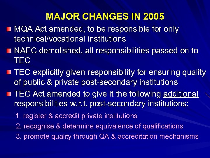 MAJOR CHANGES IN 2005 MQA Act amended, to be responsible for only technical/vocational institutions