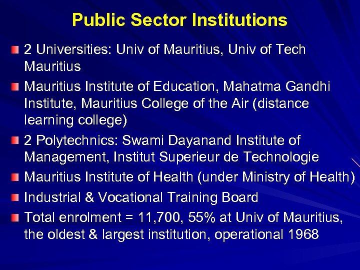 Public Sector Institutions 2 Universities: Univ of Mauritius, Univ of Tech Mauritius Institute of