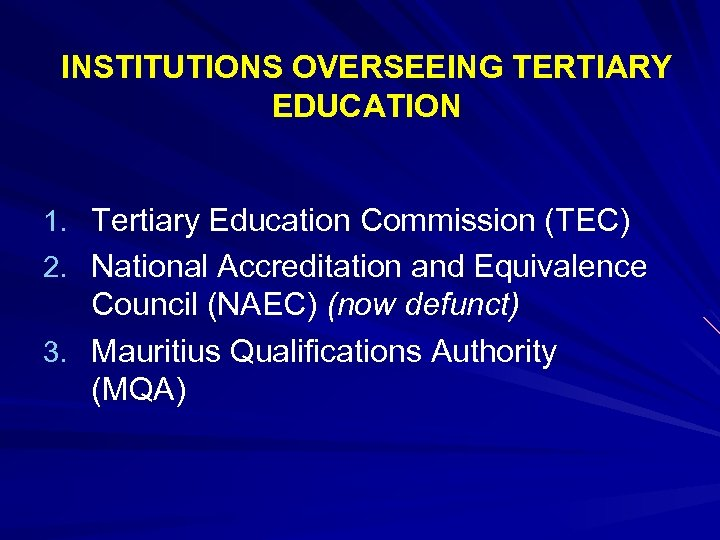 INSTITUTIONS OVERSEEING TERTIARY EDUCATION 1. Tertiary Education Commission (TEC) 2. National Accreditation and Equivalence