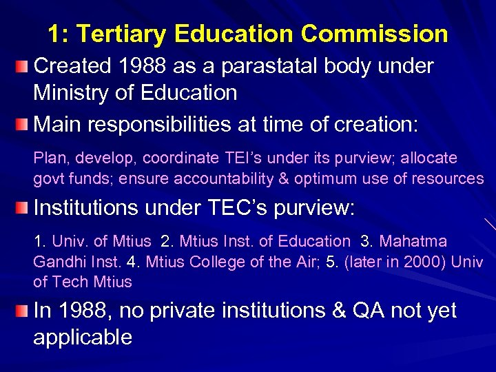 1: Tertiary Education Commission Created 1988 as a parastatal body under Ministry of Education