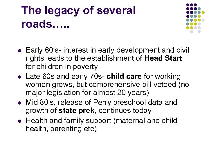 The legacy of several roads…. . l l Early 60's- interest in early development