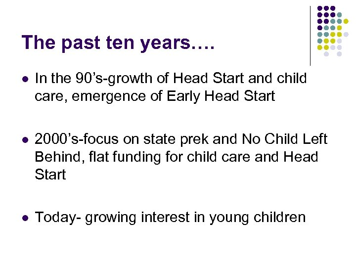 The past ten years…. l In the 90's-growth of Head Start and child care,