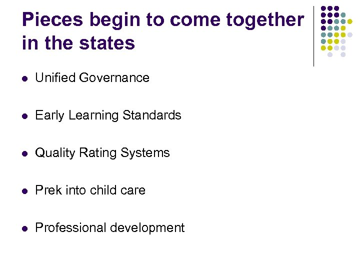 Pieces begin to come together in the states l Unified Governance l Early Learning