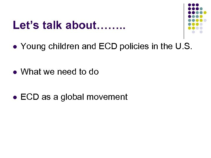 Let's talk about……. . l Young children and ECD policies in the U. S.