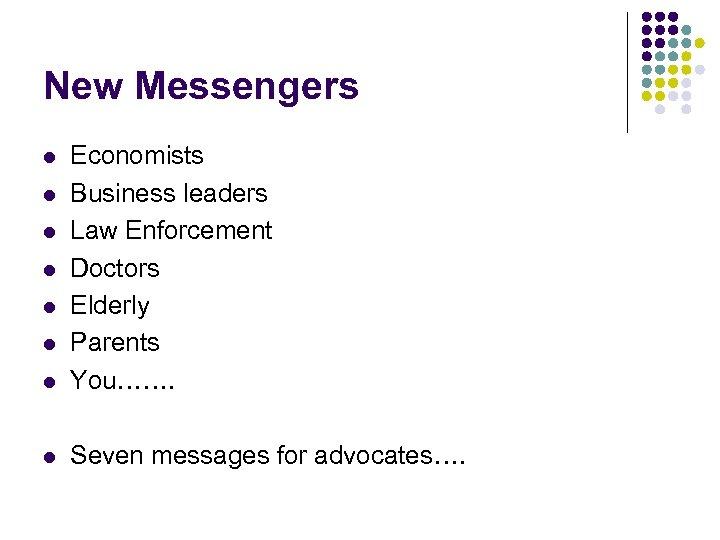 New Messengers l Economists Business leaders Law Enforcement Doctors Elderly Parents You……. l Seven