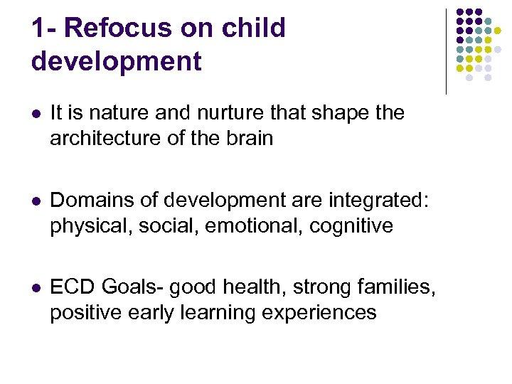 1 - Refocus on child development l It is nature and nurture that shape