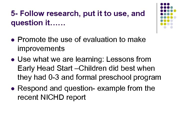 5 - Follow research, put it to use, and question it…… l l l