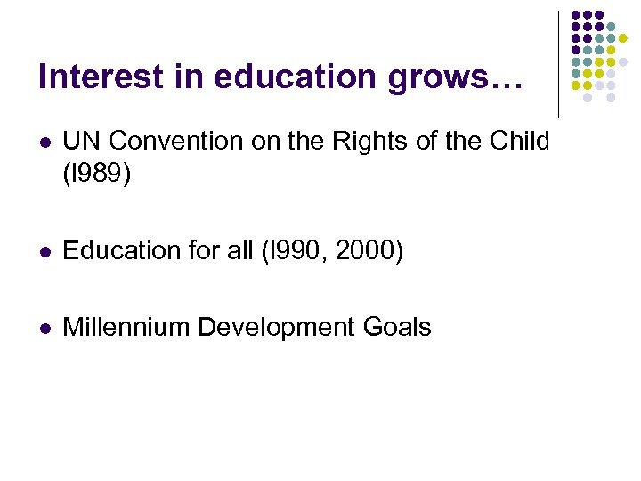 Interest in education grows… l UN Convention on the Rights of the Child (l