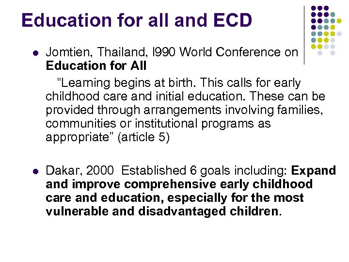 Education for all and ECD l Jomtien, Thailand, l 990 World Conference on Education
