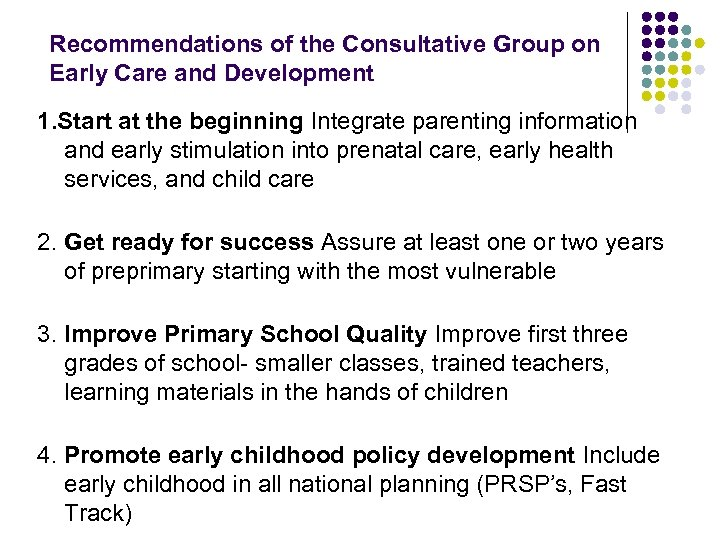 Recommendations of the Consultative Group on Early Care and Development 1. Start at the