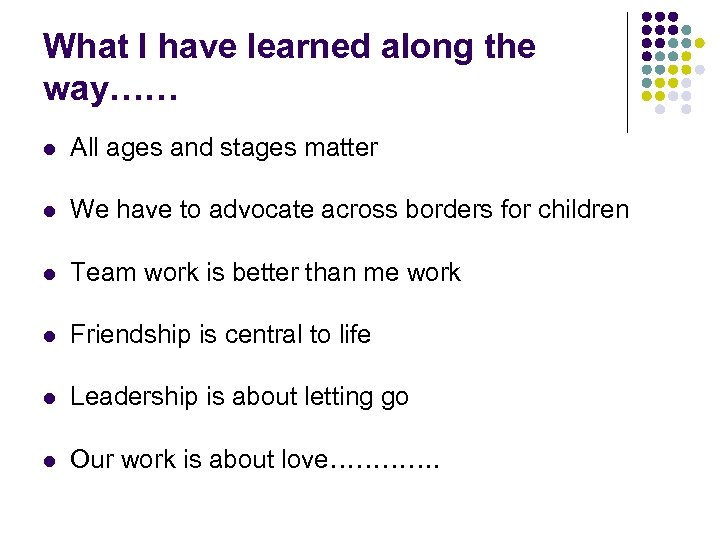 What I have learned along the way…… l All ages and stages matter l