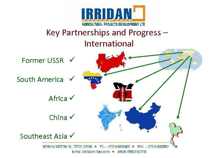 Key Partnerships and Progress – International Former USSR ü South America ü Africa ü