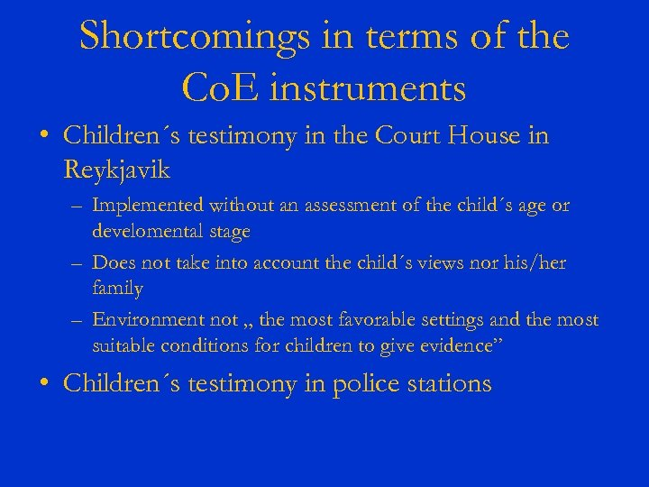 Shortcomings in terms of the Co. E instruments • Children´s testimony in the Court