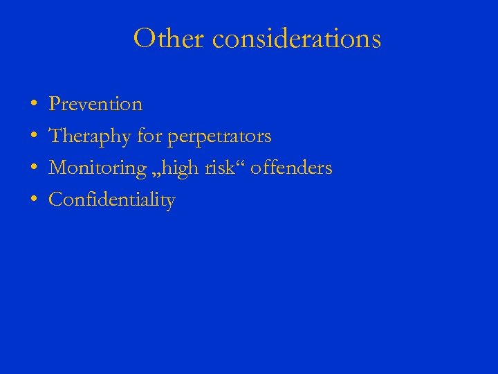 """Other considerations • • Prevention Theraphy for perpetrators Monitoring """"high risk"""" offenders Confidentiality"""