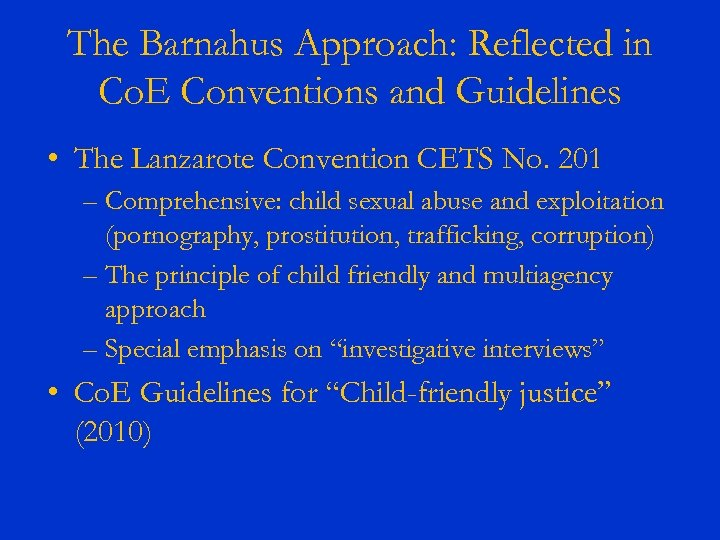 The Barnahus Approach: Reflected in Co. E Conventions and Guidelines • The Lanzarote Convention