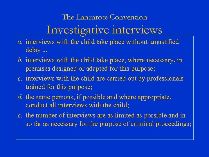 The Lanzarote Convention Investigative interviews a. interviews with the child take place without unjustified