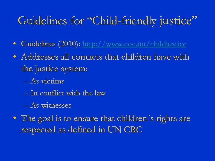 """Guidelines for """"Child-friendly justice"""" • Guidelines (2010): http: //www. coe. int/childjustice • Addresses all"""