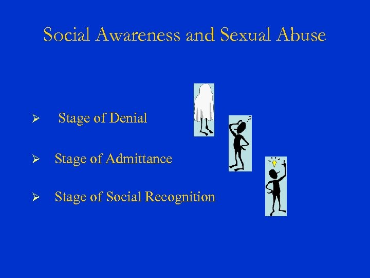 Social Awareness and Sexual Abuse Ø Stage of Denial Ø Stage of Admittance Ø