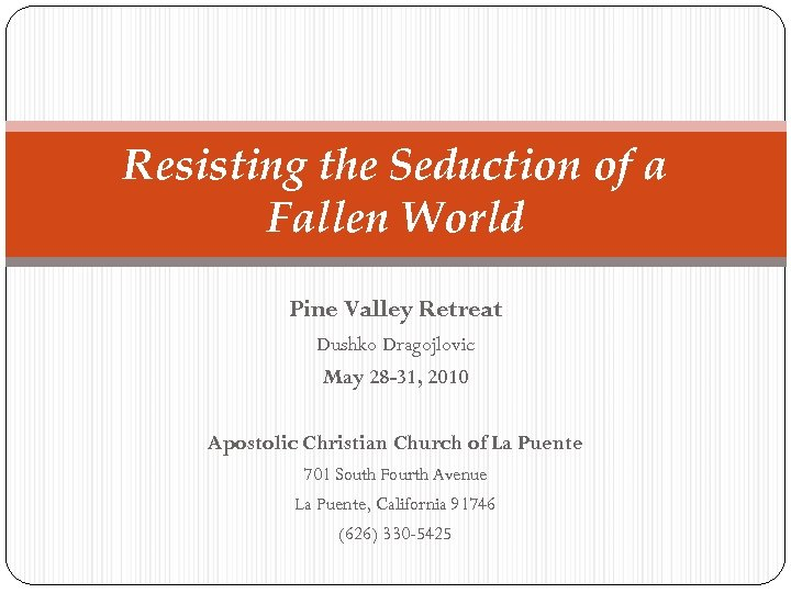 Resisting the Seduction of a Fallen World Pine Valley Retreat Dushko Dragojlovic May 28