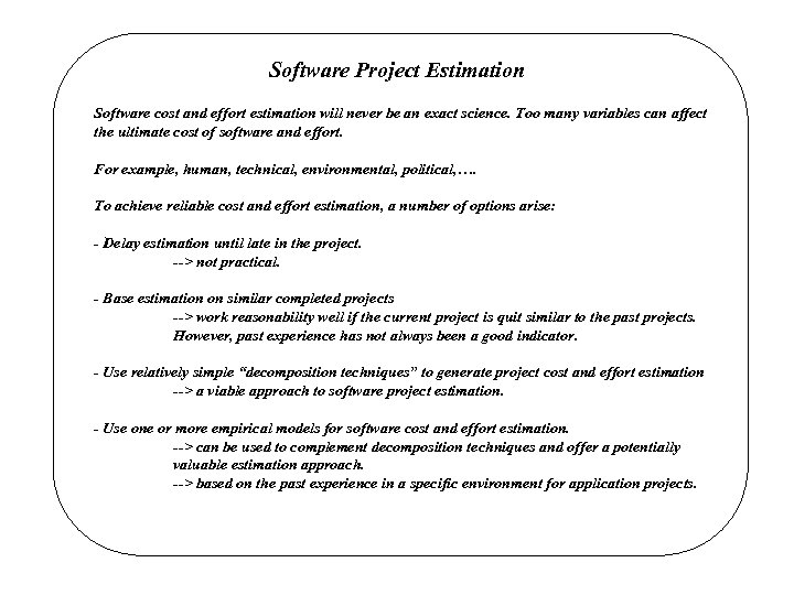 Software Project Estimation Software cost and effort estimation will never be an exact science.