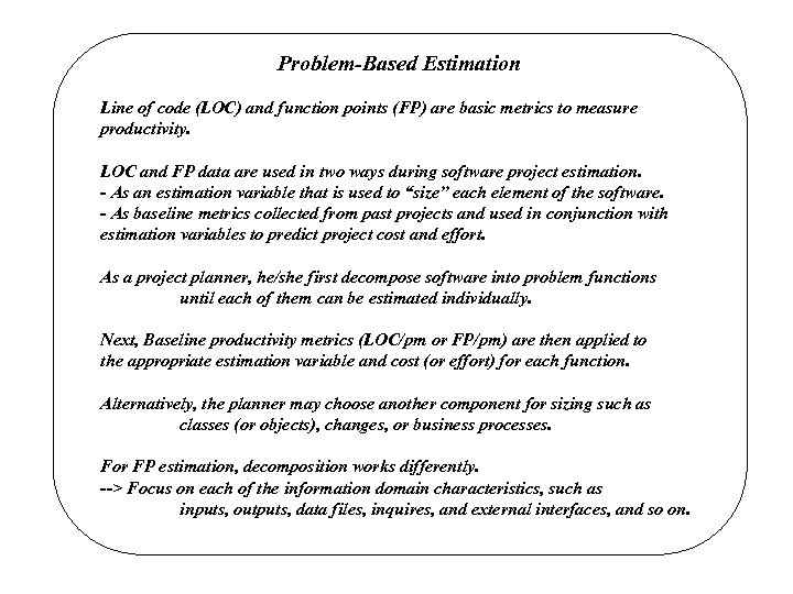 Problem-Based Estimation Line of code (LOC) and function points (FP) are basic metrics to