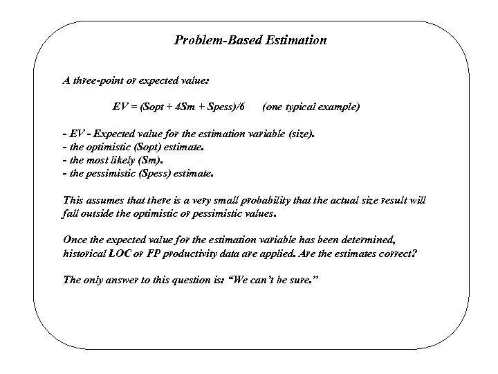 Problem-Based Estimation A three-point or expected value: EV = (Sopt + 4 Sm +