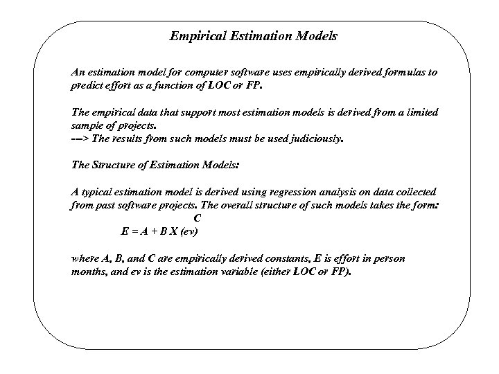 Empirical Estimation Models An estimation model for computer software uses empirically derived formulas to