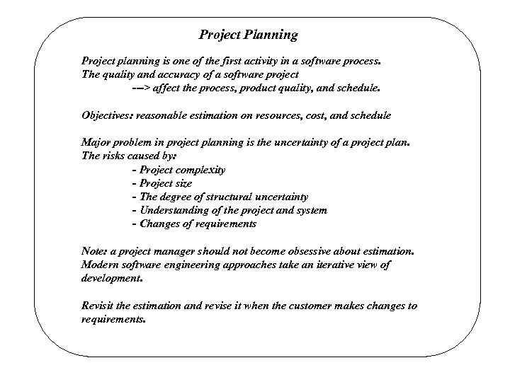 Project Planning Project planning is one of the first activity in a software process.
