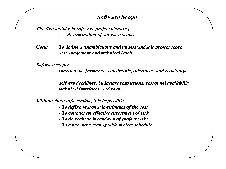 Software Scope The first activity in software project planning --> determination of software scope.