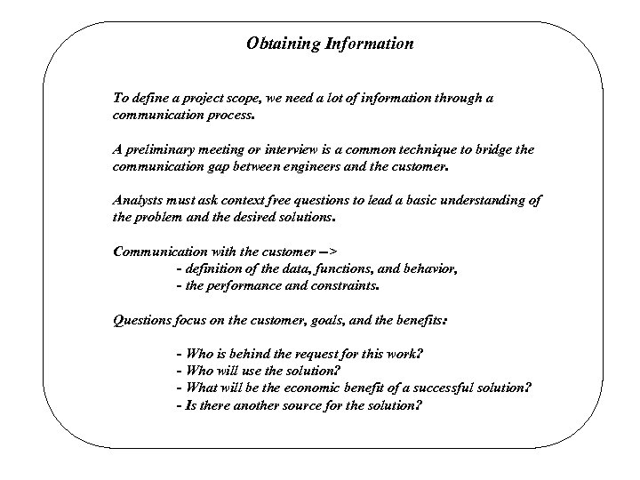 Obtaining Information To define a project scope, we need a lot of information through