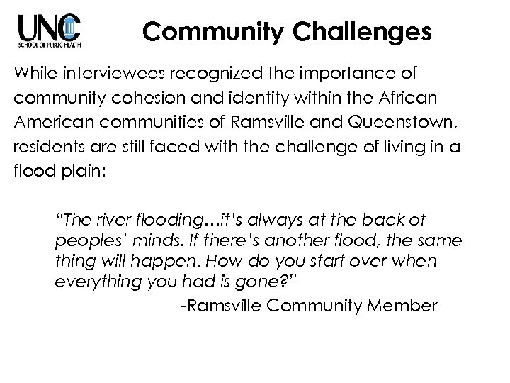Community Challenges While interviewees recognized the importance of community cohesion and identity within the