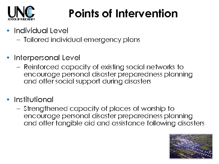 Points of Intervention • Individual Level – Tailored individual emergency plans • Interpersonal Level