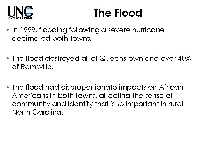 The Flood • In 1999, flooding following a severe hurricane decimated both towns. •