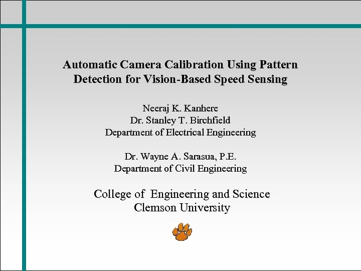 Automatic Camera Calibration Using Pattern Detection for Vision-Based Speed Sensing Neeraj K. Kanhere Dr.