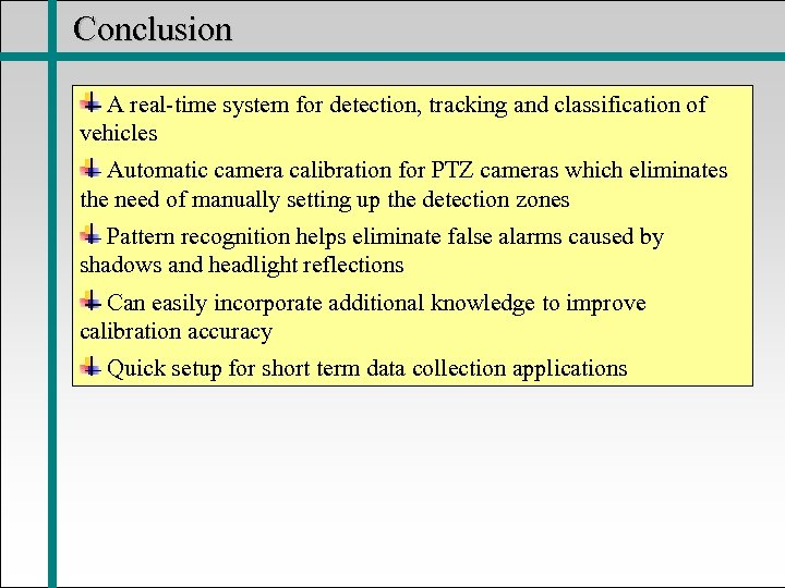 Conclusion A real-time system for detection, tracking and classification of vehicles Automatic camera calibration