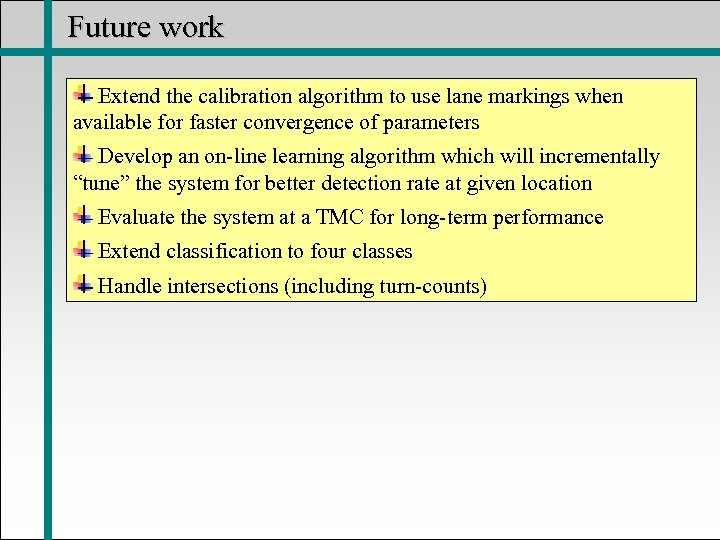 Future work Extend the calibration algorithm to use lane markings when available for faster