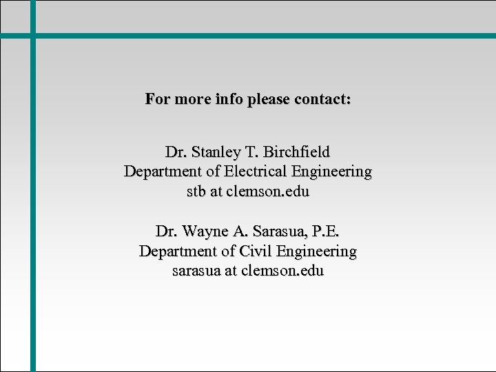 For more info please contact: Dr. Stanley T. Birchfield Department of Electrical Engineering stb