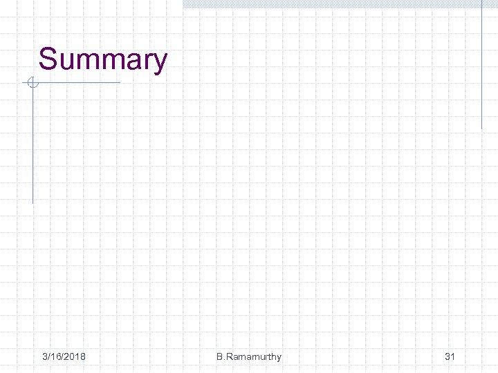 Summary 3/16/2018 B. Ramamurthy 31