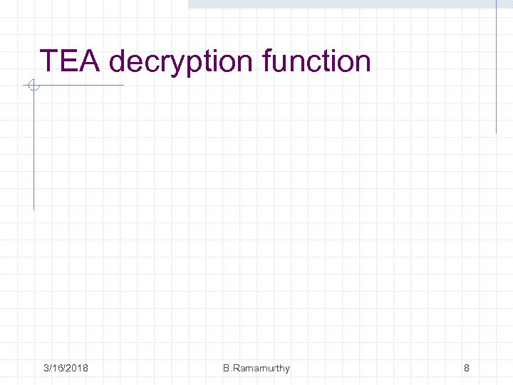TEA decryption function 3/16/2018 B. Ramamurthy 8