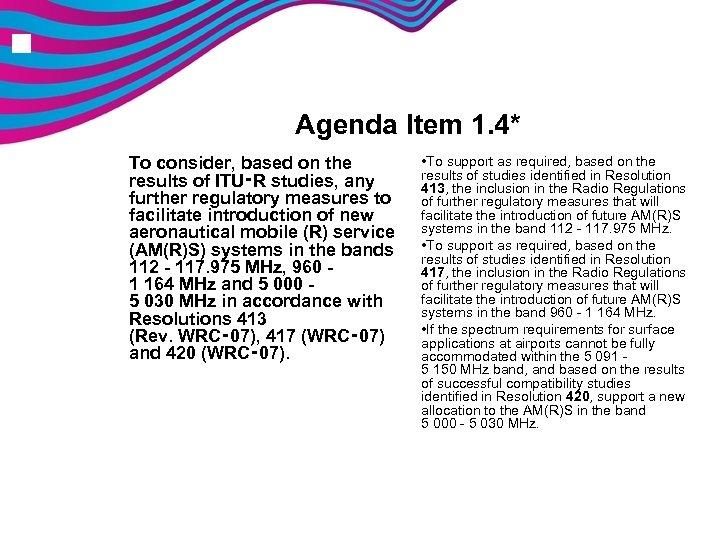 n Agenda Item 1. 4* To consider, based on the results of ITU‑R studies,