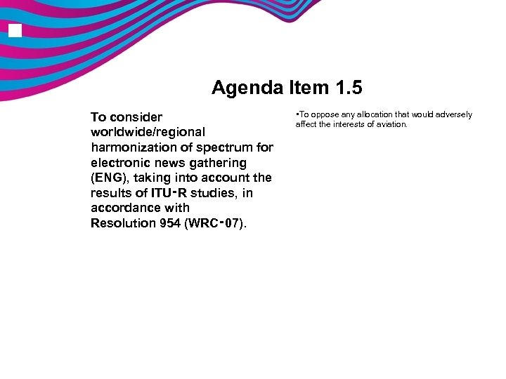 n Agenda Item 1. 5 To consider worldwide/regional harmonization of spectrum for electronic news