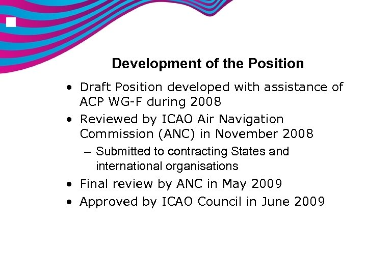 n Development of the Position • Draft Position developed with assistance of ACP WG-F