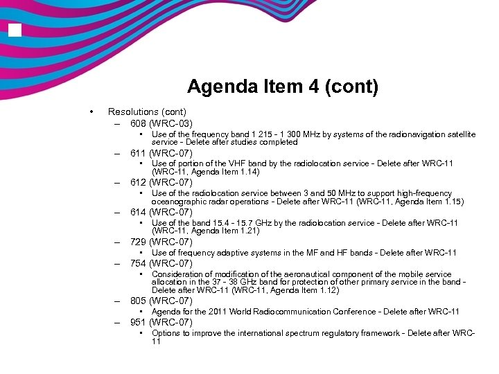 n Agenda Item 4 (cont) • Resolutions (cont) – 608 (WRC-03) • Use of