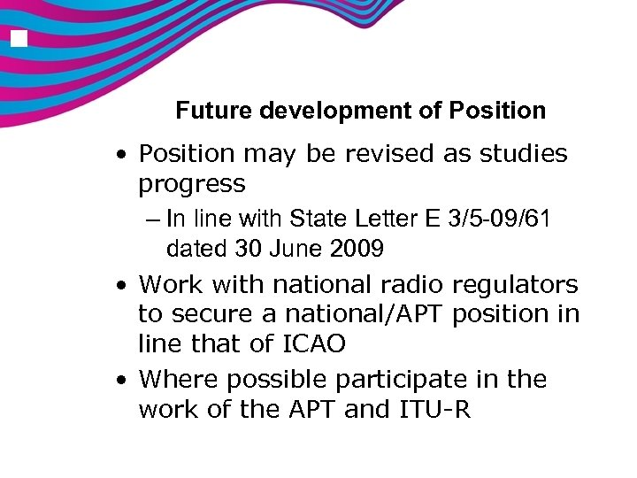 n Future development of Position • Position may be revised as studies progress –
