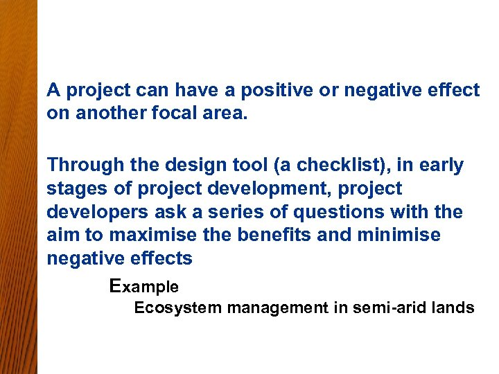 A project can have a positive or negative effect on another focal area. Through