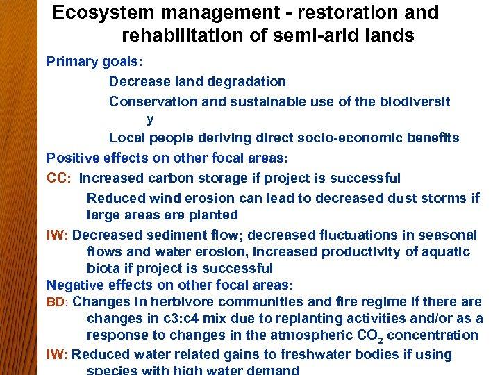Ecosystem management - restoration and rehabilitation of semi-arid lands Primary goals: Decrease land degradation